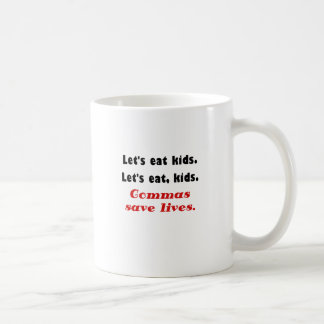 Lets Eat Kids Commas Save Lives Classic White Coffee Mug
