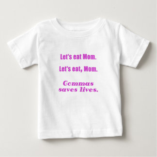 Lets Eat Mom Commas Saves Lives Baby T-Shirt