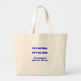 Lets Eat Mom Commas Saves Lives Bags