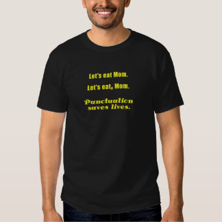 Let's Eat Mom Punctuation Saves Lives T-shirt