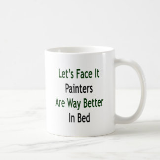Let's Face It Painters Are Way Better In Bed Coffee Mugs