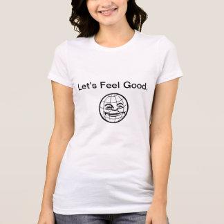 Let's Feel Good- T-shirt. Tee Shirt