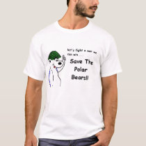 Let's fight a war we can win...Save The Polar Bear T-Shirt