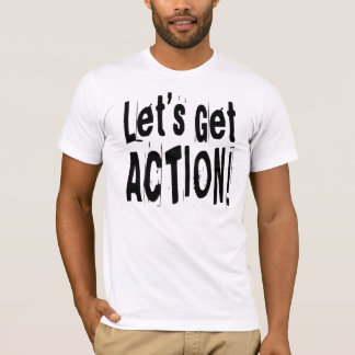 Let's Get Action T-Shirt
