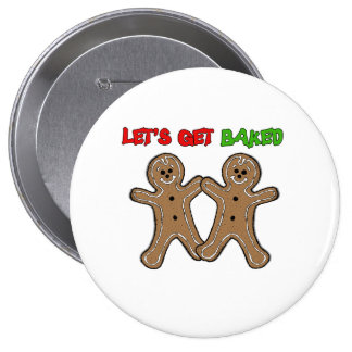LET'S GET BAKED -.png Pinback Button