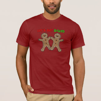 LET'S GET BAKED -.png T-Shirt