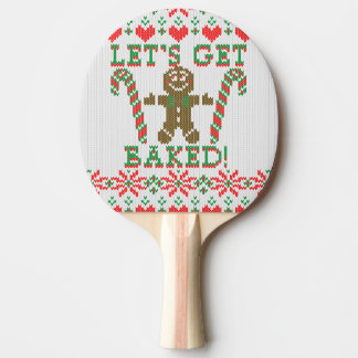 Let's Get Baked The Gingerbread Cookie Says Ping-Pong Paddle