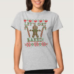 Let's Get Baked The Gingerbread Man Says Tees