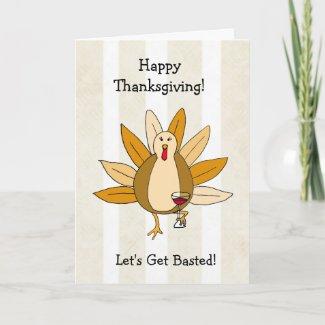 Let's get Basted, Funny Drunk Turkey Thanksgiving Card