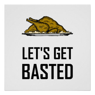 Lets Get Basted Thanksgiving Turkey Poster