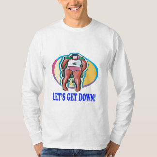 Lets Get Down T-Shirt