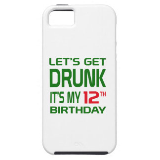 Let's Get Drunk It's my 12th Birthday iPhone 5 Cases