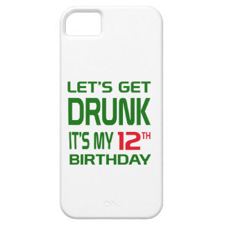 Let's Get Drunk It's my 12th Birthday iPhone 5 Case