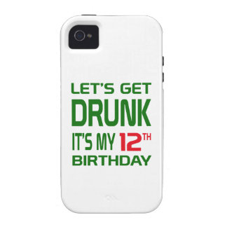 Let's Get Drunk It's my 12th Birthday iPhone 4 Cases