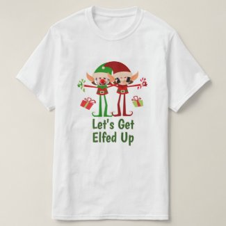 Lets Get Elfed Up Christmas Fun Personalized T-Shirt