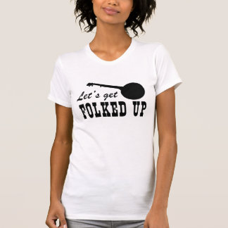 Let's Get Folked Up Tee Shirt