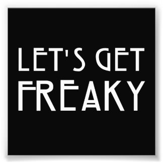 Let's Get Freaky Photo Print
