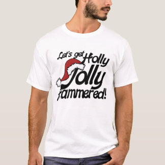 Lets get holly jolly hammered for xmas T-Shirt