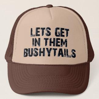 Lets get in them bushytails trucker hat