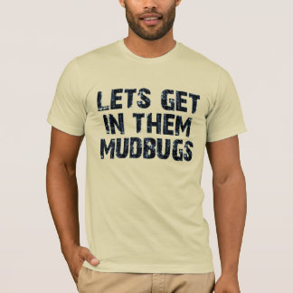 Let's get in them mudbugs T-Shirt