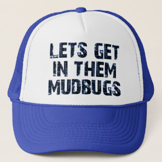 Let's get in them mudbugs trucker hat