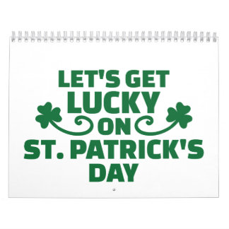 Let's get lucky on St. Patrick's day Wall Calendars