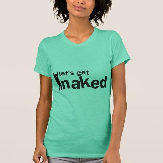 lets get naked! T-Shirt