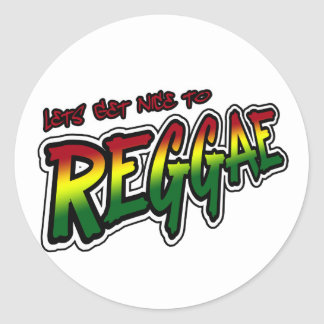 Lets get nice to REGGAE Dub Dubstep Reggae music Classic Round Sticker