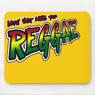Lets get nice to REGGAE Dub Dubstep Reggae music Mouse Pad