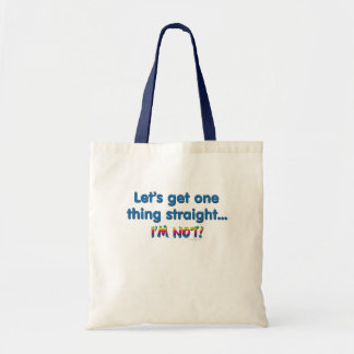 Let's Get One Thing Straight - I'm Not! Tote Bag