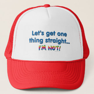 Let's Get One Thing Straight - I'm Not! Trucker Hat