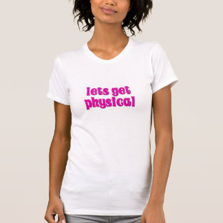 lets get physical shirt