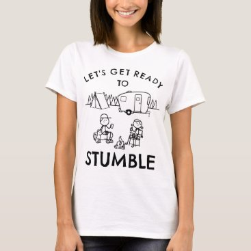 lets get ready to stumble camp t-shirts