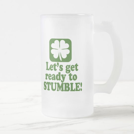 Lets Get Ready To Stumble Frosted Glass Beer Mug