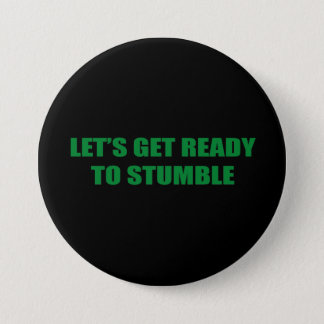 LET'S GET READY TO STUMBLE PINBACK BUTTON