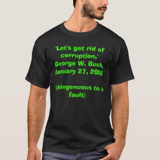'Let's get rid of corruption,' Gorge W Bush, Jan06 T-Shirt