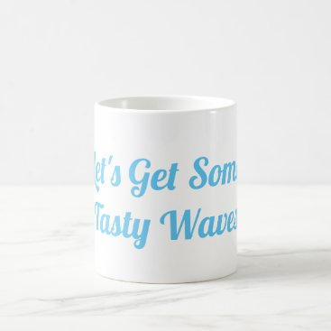 Let's Get Some Tasty Waves Mug