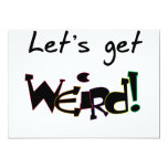 "Let's Get Weird! 5"" X 7"" Invitation Card"