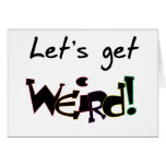 Let's Get Weird! Greeting Card