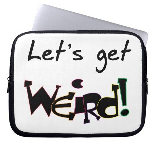 Let's Get Weird! Laptop Sleeve