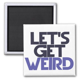 Let's get weird 2 inch square magnet