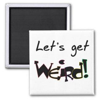 Let's Get Weird! Magnet