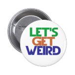 Lets get weird pinback button