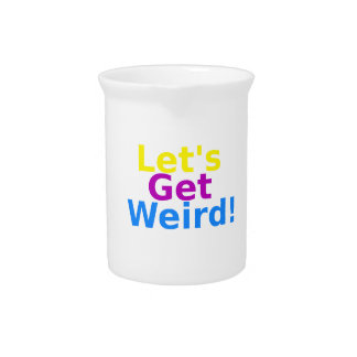 Let's Get Weird! Beverage Pitchers