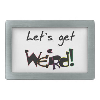 Let's Get Weird! Rectangular Belt Buckle