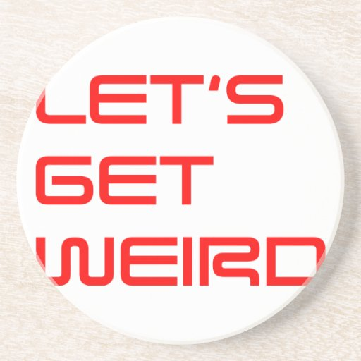 lets-get-weird-saved-red.png drink coaster