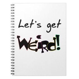 Let's Get Weird! Spiral Notebook