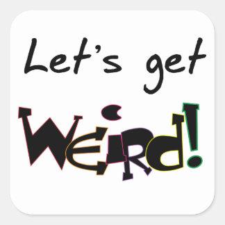 Let's Get Weird! Square Sticker