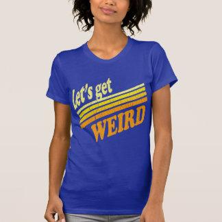 Let's Get Weird Shirt