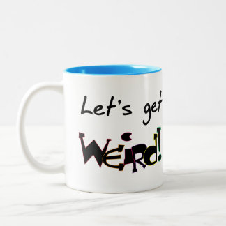 Let's Get Weird! Two-Tone Coffee Mug